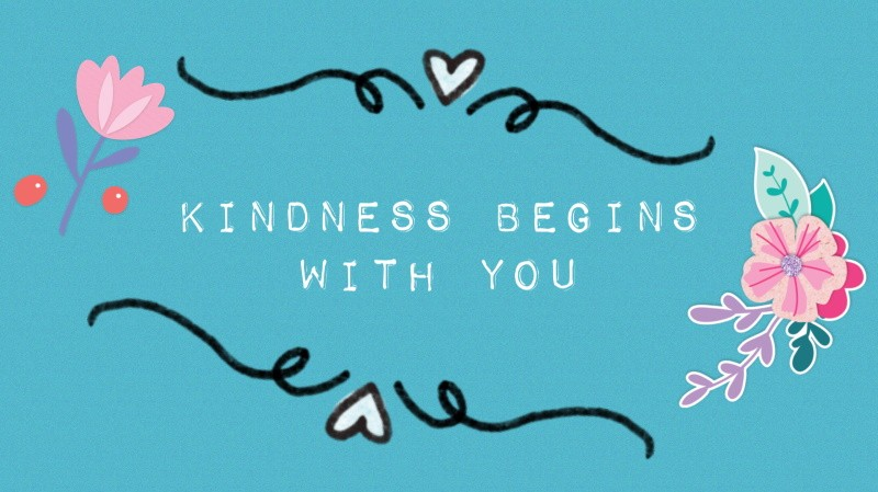 Kindness begins with you