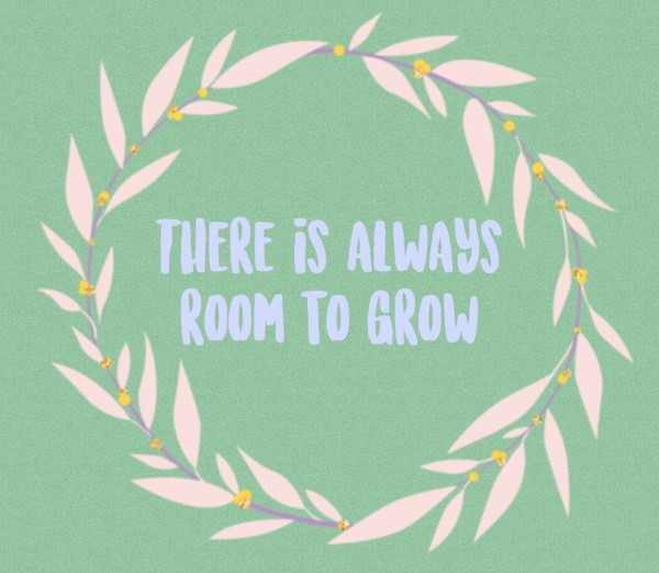 There is always room to grow